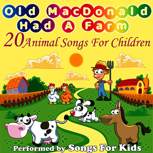 Old MacDonald Had A Farm - 20 Animal Songs For Children by Songs for Kids