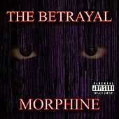 The Betrayal by Morphine