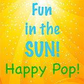Fun in the Sun! Happy Pop von Various Artists