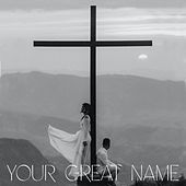 Your Great Name by The Rock Worship
