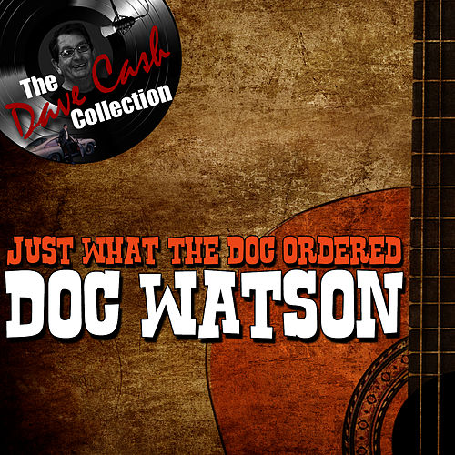 Just What The Doc Ordered - [The Dave Cash Collection] by Doc Watson