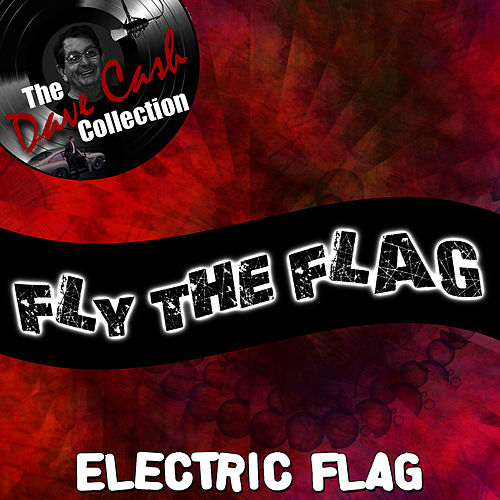 Fly The Flag - [The Dave Cash Collection] by The Electric Flag