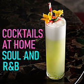 Cocktails At Home Soul And R&B by Various Artists