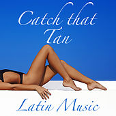 Catch that Tan Latin Music by Various Artists