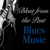 Blast from the Past Blues Music de Various Artists