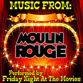 Music From: Moulin Rouge by Friday Night At The Movies