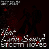 That Latin Sound: Smooth Moves by Latin Groove