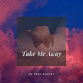 Take Me Away (feat. Ashley) de EZ