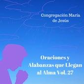 Oraciones y Alabanzas Que Llegan al Alma, Vol. 27 de Congregación María De Jesús