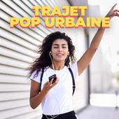 Trajet Pop Urbaine by Various Artists