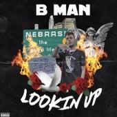 Lookin Up by B-Man