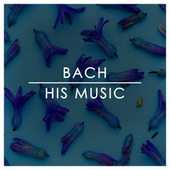 Bach: His Music by Johann Sebastian Bach