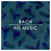 Bach: His Music de Johann Sebastian Bach