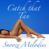 Catch that Tan Snooze Melodies by Various Artists