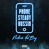PHONE STEADY BUSSIN by Northside Hot Boy