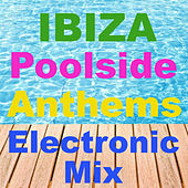 Ibiza Poolside Anthems Electronic Mix by Various Artists