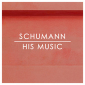 Schumann: His Music by Robert Schumann