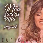 Não Ficarei Aqui (Playback) von Euridianne