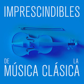 Imprescindibles de la Música Clásica de Various Artists