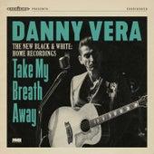 Take My Breath Away (The New Black & White - Home Recordings) van Danny Vera