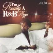 I'm Really a R&B Nigga by Willie HyN