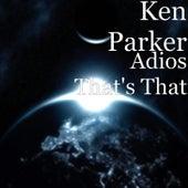 Adios That's That de Ken Parker