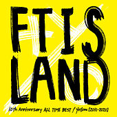 10th Anniversary ALL TIME BEST / Yellow [2010-2020] by FT Island