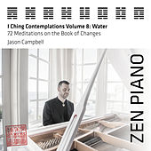 Zen Piano - I Ching Contemplations Volume 8: Water - 72 Meditations on the Book of Changes by Jason Campbell