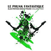 Le Phunk Fantastique 2 - Electrofied Disco Phunk von Various Artists