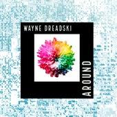 Around by Wayne Dreadski