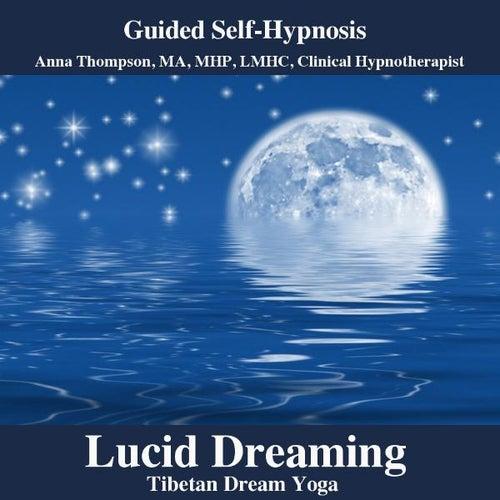 Lucid Dreaming Hypnosis, Tibetan Dream Yoga With Theta Binaural Waves by Anna Thompson