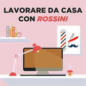 Lavorare da casa con Rossini di Various Artists