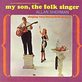 My Son The Folk Singer (Six Songs From My Son The Folksinger Live, The Best Of Allan Sherman Live) by Allan Sherman
