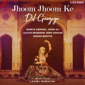 Jhoom Jhoom Ke Dil Gaayega by Laxmi Narayan