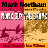 None But The Brave - Main Theme Arranged for Solo Piano (feat. Mark Northam) - Single von John Williams