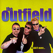 It Ain't Over von The Outfield