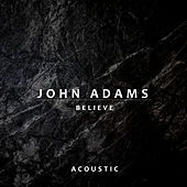 Believe (Acoustic) by John Adams