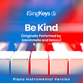 Be Kind (Originally Performed by Marshmello and Halsey) (Piano Instrumental Version) de iSingKeys