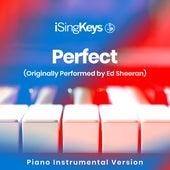 Perfect (Originally Performed by Ed Sheeran) (Piano Instrumental Version) by iSingKeys