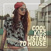 Cool Kids Listen to House by Various Artists