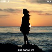 The Good Life by Giselle