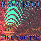 Like You Too by Bamboo