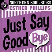Just Say Goodbye: Northern Soul Sides de Esther Phillips