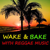 Wake & Bake With Reggae Music von Various Artists