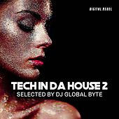 Tech in Da House 2 (Selected by Dj Global Byte) von Various Artists