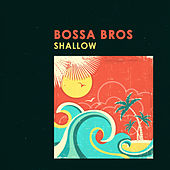 Shallow by Bossa Bros