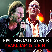 FM Broadcasts Pearl Jam & R.E.M. by Pearl Jam
