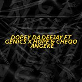 Angeke (feat. Genics, Hope & Cheqo) by Dopey Da Deejay