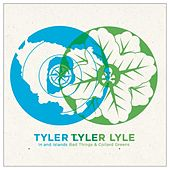 Inland Islands/ Bad Things (& Collard Greens) by Tyler Lyle