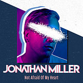 Not Afraid of My Heart by Jonathan Miller